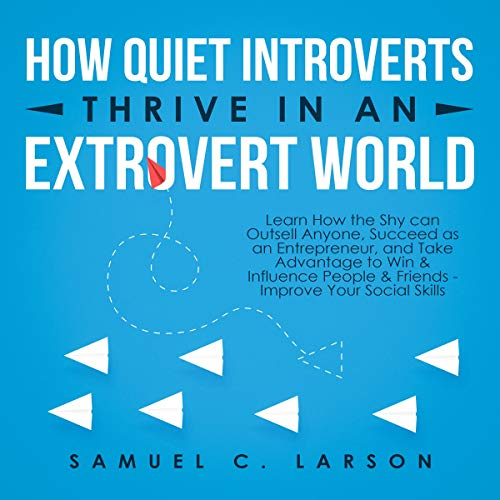 How Quiet Introverts Thrive in an Extrovert World cover art