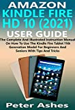 AMAZON KINDLE FIRE HD 10 (2021) USER GUIDE: The Complete And Illustrated Instruction Manual On How To Use The Kindle Fire Tablet 11th Generation Model For Beginners And Seniors With Tips And Tricks
