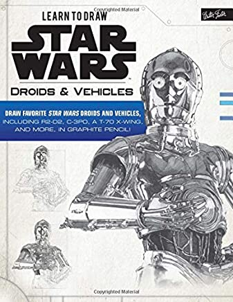 Learn to Draw Star Wars: Droids & Vehicles: Draw Favorite Star Wars Droids and Vehicles, Including R2-D2, C-3PO, a T-70 X-wing, and More, in Graphite Pencil!