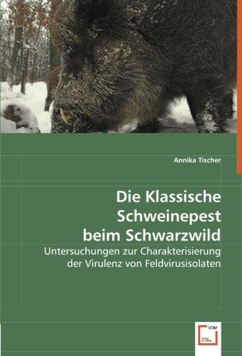 Die Klassische Schweinepest beim Schwarzwild: Untersuchungen zur Charakterisierung der Virulenz von Feldvirusisolaten