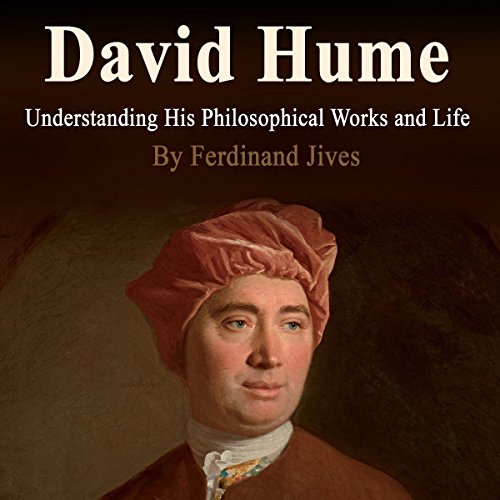 David Hume: Understanding His Philosophical Works and Life                   By:                                                                                                                                 Ferdinand Jives                               Narrated by:                                                                                                                                 Alasdair Cunningham                      Length: 1 hr and 15 mins     8 ratings     Overall 4.3