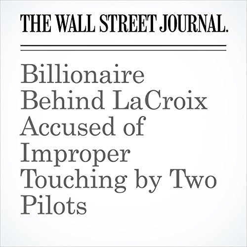 Billionaire Behind LaCroix Accused of Improper Touching by Two Pilots copertina