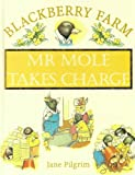 Mr Mole Takes Charge (Blackberry Farm S.)
