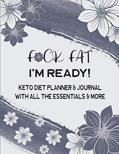 F*CK FAT I'm Ready! Keto Diet Planner & Journal With All The Essentials & More: 12 Week / 3 Month Weight Loss And Fitness Tracker