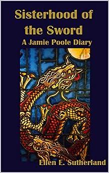 Sisterhood of the Sword: A Jamie Poole Diary (Jamie Poole Diaries Book 7) by [Ellen E. Sutherland]