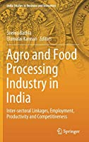 Agro and Food Processing Industry in India: Inter-sectoral Linkages, Employment, Productivity and Competitiveness (India Studies in Business and Economics)
