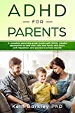 ADHD for Parents: A Complete Parenting Guide to Address ADHD: Mindful Approaches to Help Your Child, Tween, and Teen Improve Focus, Self-Regulation, and Success in School and Life