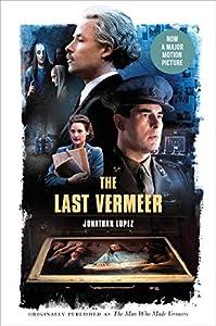 The Last Vermeer: Unvarnishing the Legend of Master Forger Han van Meegeren