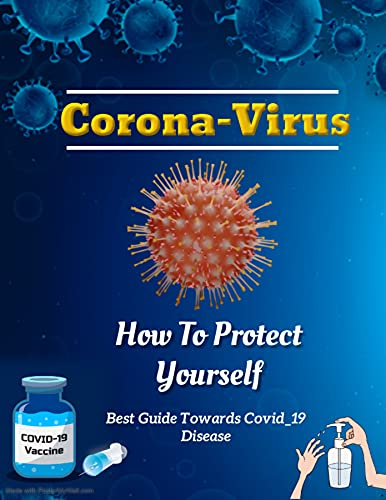 Corona-Virus: How To Protect Yourself: Best Guide Towards Health and Fitness
