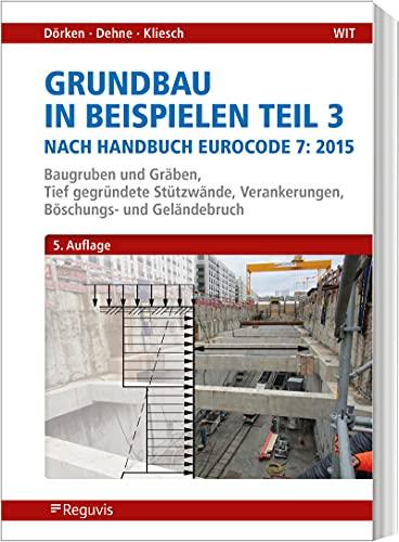 Grundbau in Beispielen Teil 3 nach Eurocode 7: Baugruben und Gräben , Tief gründende Stützwände, Verankerungen, Böschungs- und Geländebruch: Baugruben ... Verankerungen, Böschungs- und Geländebruch