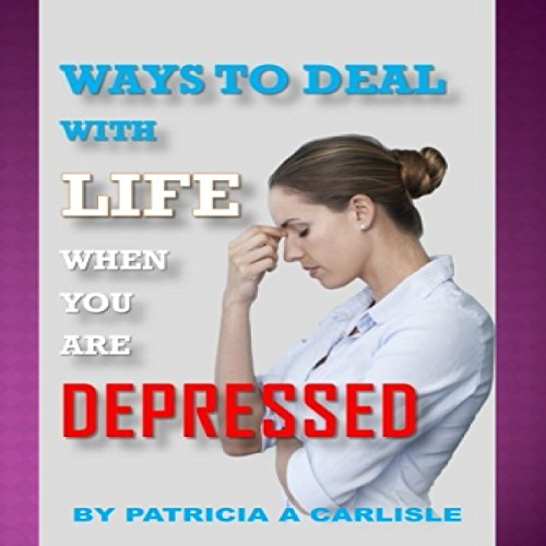 Couverture de Ways to Deal with Life When You Are Depressed