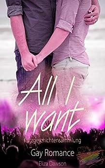 All I want (Raving Hearts Rockstar Romance 6) (German Edition) by [Eliza Dawson]