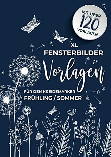 XL Fensterbilder Vorlagen für den Kreidemarker Frühling - Sommer: über 120 wiederverwendbare, abwechslungsreiche XL Motive rund um Frühling bis hin ... bemalen mit dem abwischbaren Kreidestift!