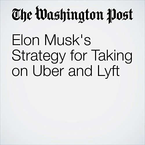 Elon Musk's Strategy for Taking on Uber and Lyft audiobook cover art