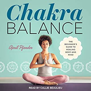 Chakra Balance     The Beginner's Guide to Healing Body and Mind              By:                                                                                                                                 April Pfender,                                                                                        Melyssa Griffin - foreword                               Narrated by:                                                                                                                                 Callie Beaulieu                      Length: 4 hrs and 16 mins     1 rating     Overall 5.0