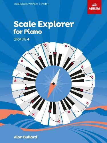 Scale Explorer for Piano, Grade 4 (ABRSM Scales & Arpeggios)