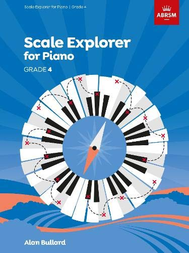 Scale Explorer for Piano, Grade 4 (ABRSM Scales & Arpeggios)