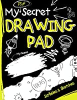 My Top Secret Drawing Pad: The Kids Sketch Book for Kids to collect their Secret Scribblings and Sketches