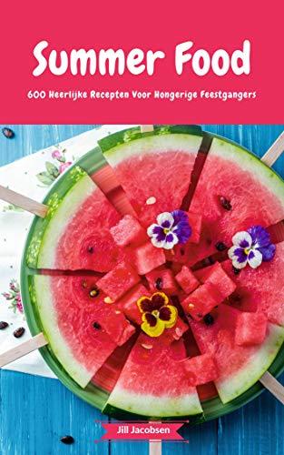 Summer Food - 600 Heerlijke Recepten Voor Hongerige Feestgangers: (Fingerfood, Party-Snacks, Dips, Cupcakes, Muffins, Cool Cakes, Ice Cream, Fruits, Drinks & Co.)