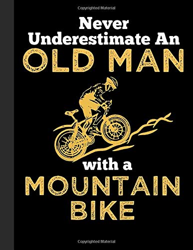 Never Underestimate An Old Man With A Mountain Bike Notebook: Mountain bike MTB notebook and drawing book   Father's Day gift for fathers, men, mountain bikers, cyclists and bicycle fans