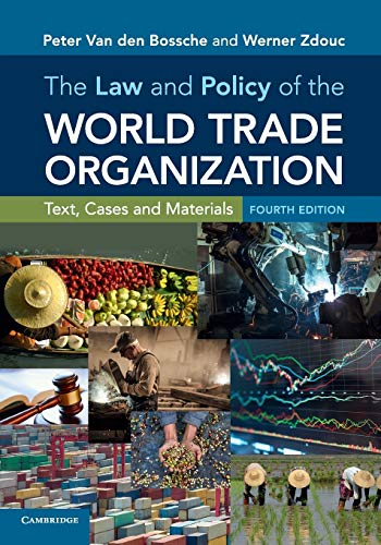 Compare Textbook Prices for The Law and Policy of the World Trade Organization: Text, Cases and Materials 4 Edition ISBN 9781316610527 by Van den Bossche, Peter,Zdouc, Werner