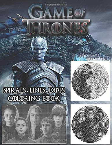 Game Of Thrones Spirals Dots Lines Coloring Book: A great gift for GOT fan
