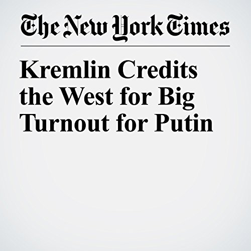 Kremlin Credits the West for Big Turnout for Putin copertina
