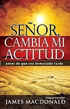Senor, Cambia Mi Actitud: Lord, Change My Attitude (Spanish Edition)