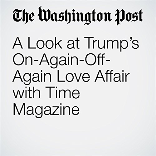 A Look at Trump's On-Again-Off-Again Love Affair with Time Magazine copertina