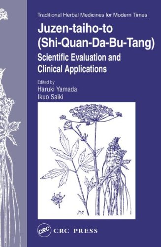 Yamada, H: Juzen-taiho-to (Shi-Quan-Da-Bu-Tang): Scientific Evaluation and Clinical Applications (Traditional Herbal Medicines for Modern Times, V. 5, Band 5)