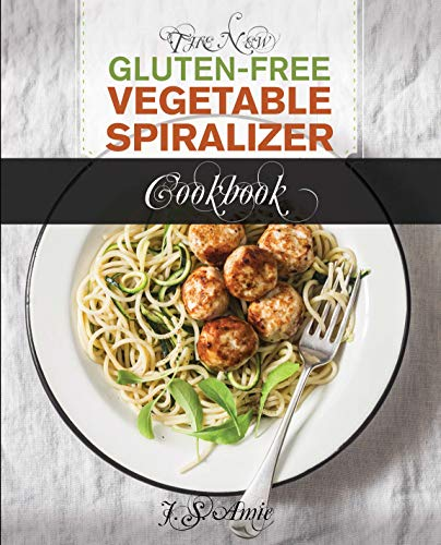 The New Gluten Free Vegetable Spiralizer Cookbook: 101 Tasty Spiralizer Recipes For Your Vegetable Slicer & Zoodle Maker (zoodler, spiraler, spiral slicer Book 1)