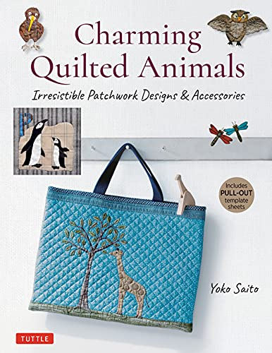 Compare Textbook Prices for Charming Quilted Animals: Irresistible Patchwork Designs & Accessories Includes Pull-Out Template Sheets  ISBN 9780804853828 by Saito, Yoko