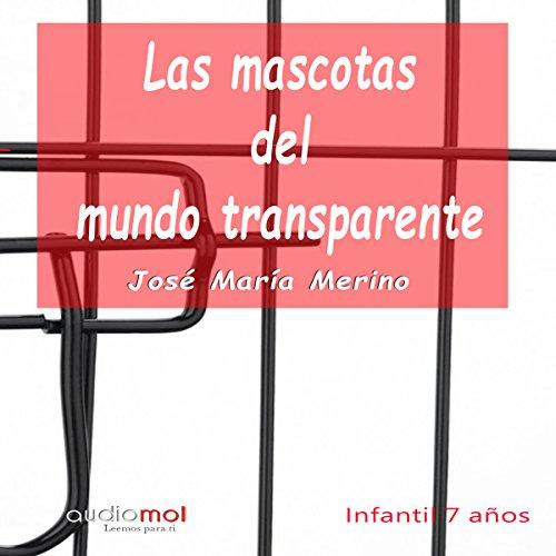 Las mascotas del mundo transparente [The Pets of the Transparent World] audiobook cover art