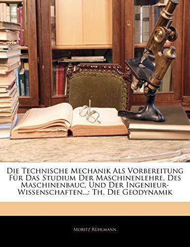 Rühlmann, M: Technische Mechanik Als Vorbereitung Für Das St: Th. Die Geodynamik, Zweiter Theil