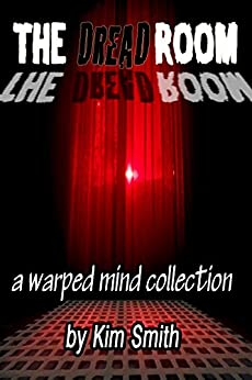 The Dread Room: a Warped Mind Collection by [Kim Smith]