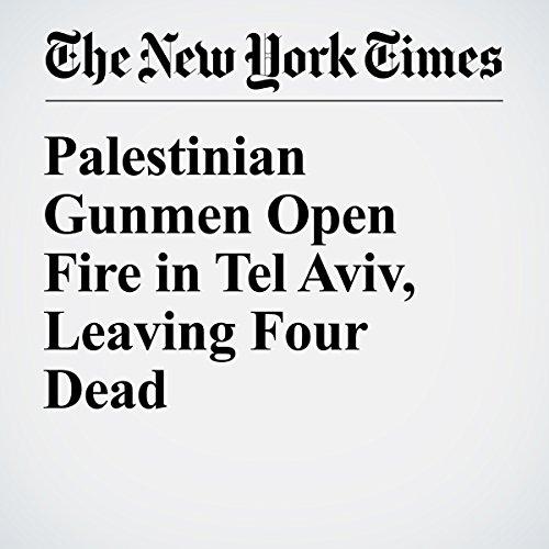 Palestinian Gunmen Open Fire in Tel Aviv, Leaving Four Dead cover art