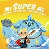 My Super Me: Finding The Courage For Tough Stuff