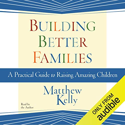 Building Better Families Audiobook By Matthew Kelly cover art