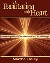 Facilitating with Heart: Awakening Personal Transformation and Social Change