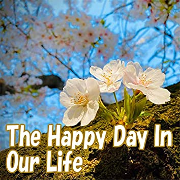 The Happy Day In Our Life