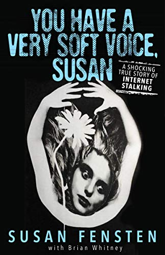 You Have a Very Soft Voice, Susan: A Shocking True Story of Internet Stalking (English Edition)