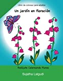Libros para colorear: Un jardin en floracion: (Libros colorear, Regalos Para Padres Regalos Para Madres, relajante), Jardin secreto, Relájate ... 2 (Libros muy RELAJANTES para colorear)