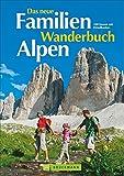 Das neue Familien Wanderbuch Alpen: 100 Touren mit Detailkarten