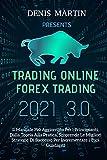 Trading Online E Forex Trading 3.0; Il Manuale Più Aggiornato Per i Principianti, Dalla Teoria Alla Pratica, Scoprendo Le Migliori Strategie Di Successo Per Incrementare i Tuoi Guadagni
