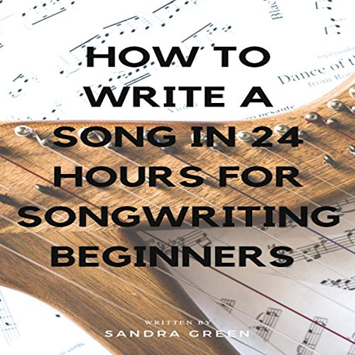 How to Write a Song in 24 Hours for Songwriting Beginners audiobook cover art
