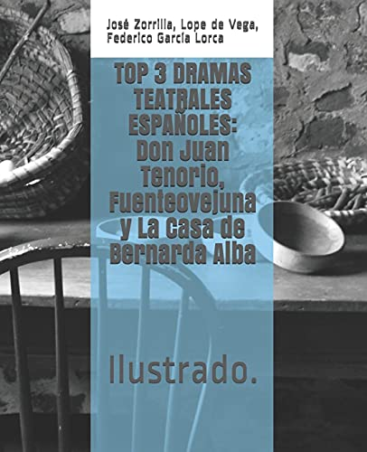 TOP 3 DRAMAS TEATRALES ESPAÑOLES: Don Juan Tenorio, Fuenteovejuna y La Casa de Bernarda Alba: Ilustrado.