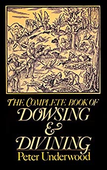 The Complete Book of Dowsing and Divining: Illustrated Edition (English Edition) de [Peter Underwood]