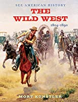The Wild West: 1804-1890 (See American History)