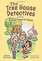 The Tree House Detectives and the Missing Crown of Thorns