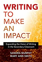 Writing to Make an Impact: Expanding the Vision of Writing in the Secondary Classroom